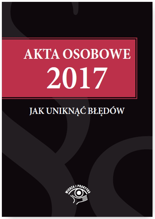 Akta osobowe 2017 – jak uniknąć błędów - Ebook (Książka PDF) do pobrania w formacie PDF