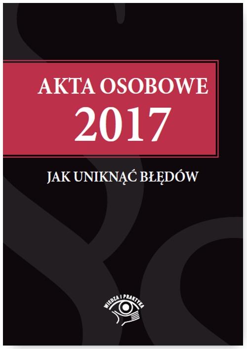 Akta osobowe 2017 – jak uniknąć błędów - Ebook (Książka EPUB) do pobrania w formacie EPUB
