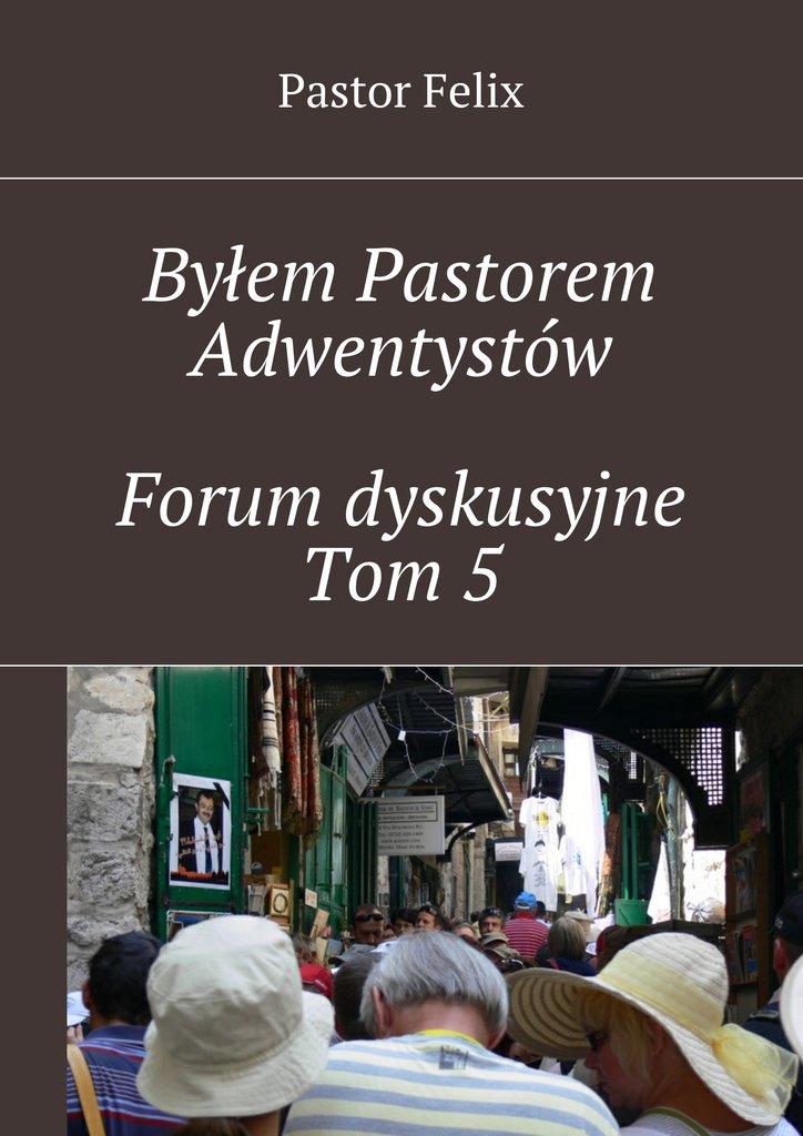 Byłem Pastorem Adwentystów - Forum dyskusyjne  - Tom5 - Ebook (Książka EPUB) do pobrania w formacie EPUB
