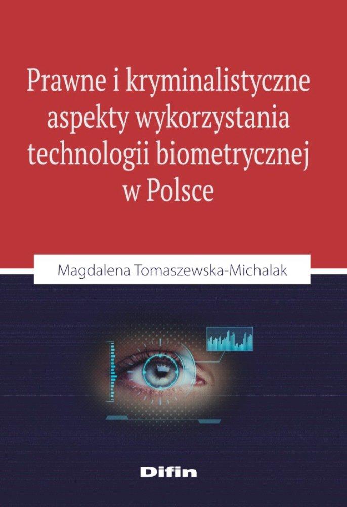 Prawne i kryminalistyczne aspekty wykorzystania technologii biometrycznej w Polsce - Ebook (Książka PDF) do pobrania w formacie PDF