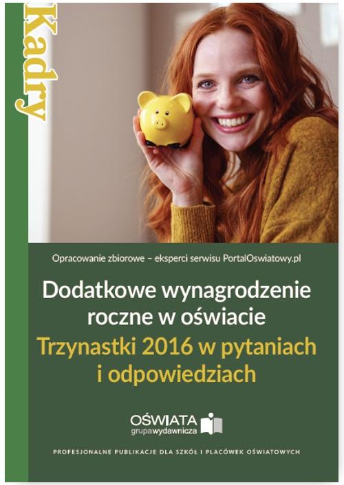 Dodatkowe wynagrodzenie roczne w oświacie. Trzynastki 2016 w pytaniach i odpowiedziach - Ebook (Książka PDF) do pobrania w formacie PDF