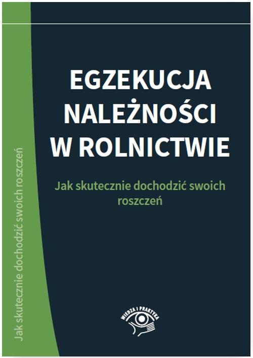 Egzekucja należności w rolnictwie. Jak skutecznie dochodzić swoich roszczeń - Ebook (Książka PDF) do pobrania w formacie PDF