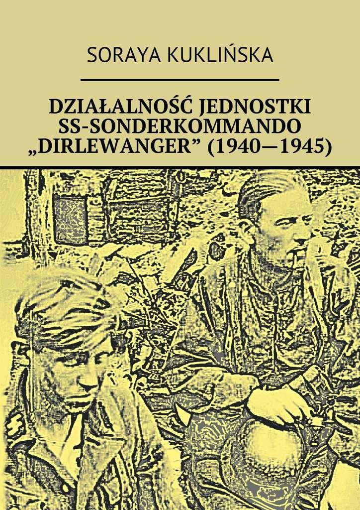 """Działalność jednostki SS-Sonderkommando """"Dirlewanger"""" (1940-1945) - Ebook (Książka EPUB) do pobrania w formacie EPUB"""