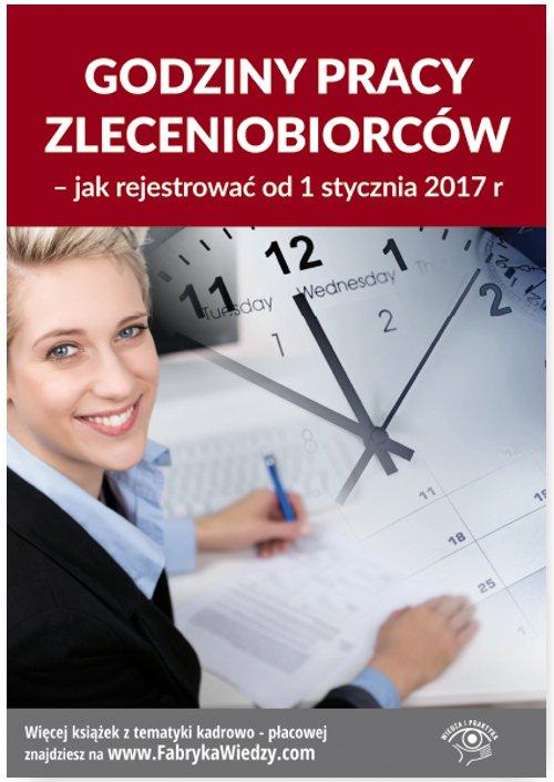 Godziny pracy zleceniobiorców - jak rejestrować od 1 stycznia 2017 r. - Ebook (Książka EPUB) do pobrania w formacie EPUB