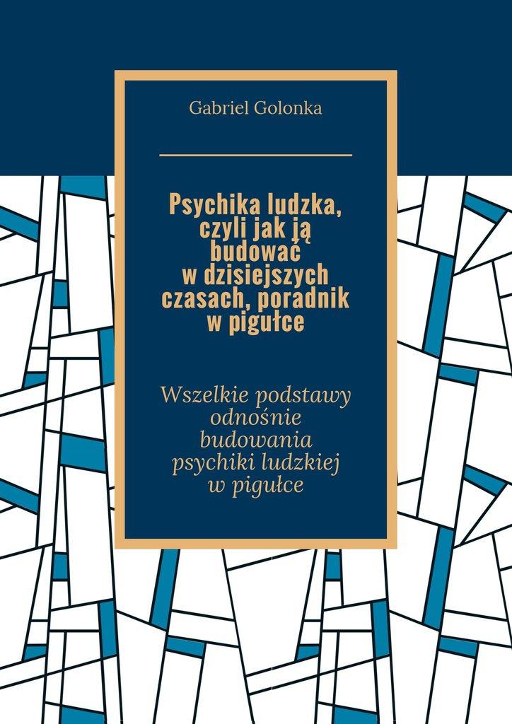 Psychika ludzka, czyli jak ją budować wdzisiejszych czasach, poradnik wpigułce - Ebook (Książka EPUB) do pobrania w formacie EPUB