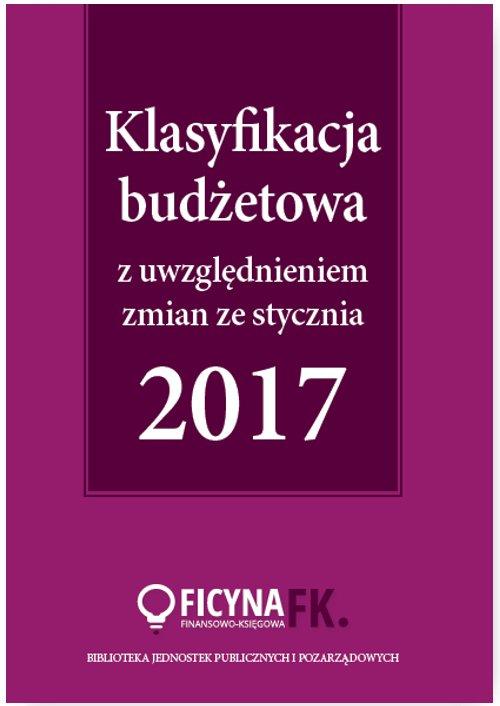 Klasyfikacja budżetowa 2017 z uwzględniem zmian ze stycznia 2017 - Ebook (Książka PDF) do pobrania w formacie PDF