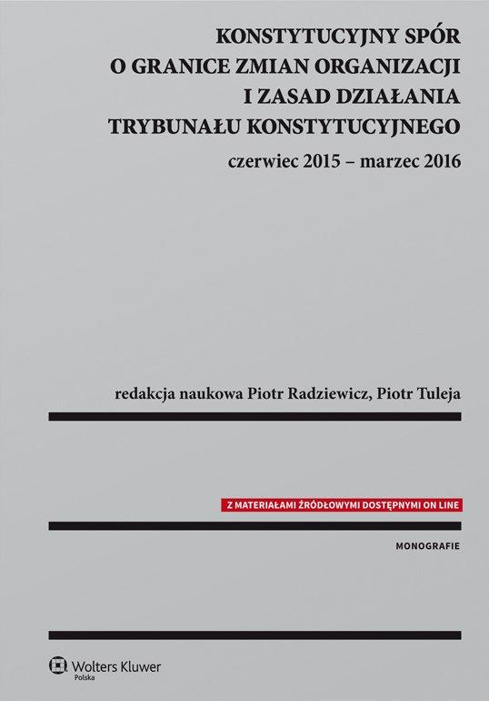 Konstytucyjny spór o granice zmian organizacji i zasad działania Trybunału Konstytucyjnego: czerwiec 2015 - marzec 2016 - Ebook (Książka PDF) do pobrania w formacie PDF