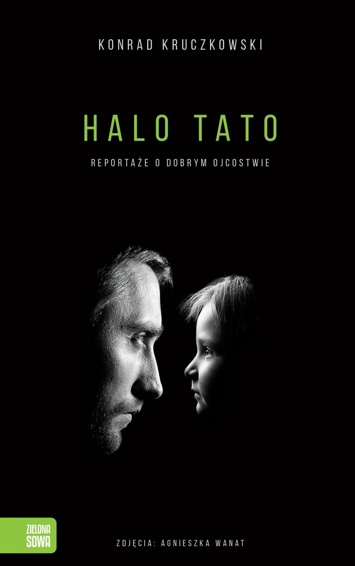 Halo Tato. Reportaże o dobrym ojcostwie - Ebook (Książka EPUB) do pobrania w formacie EPUB