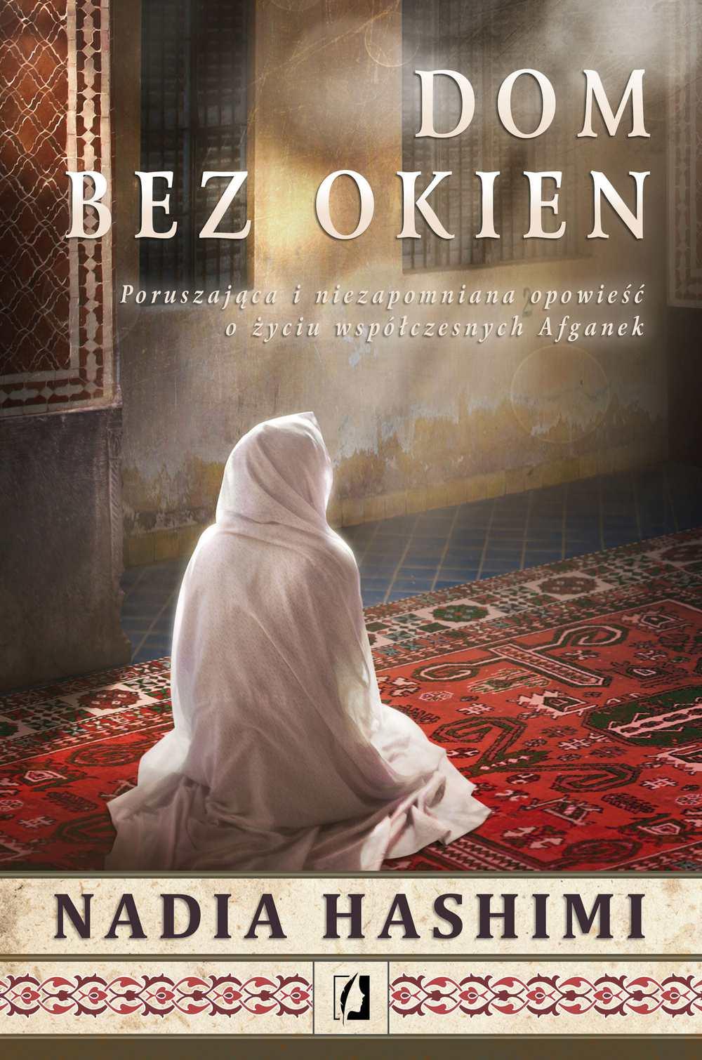 Dom bez okien. Poruszająca i niezapomniana opowieść o życiu współczesnych Afganek - Ebook (Książka na Kindle) do pobrania w formacie MOBI