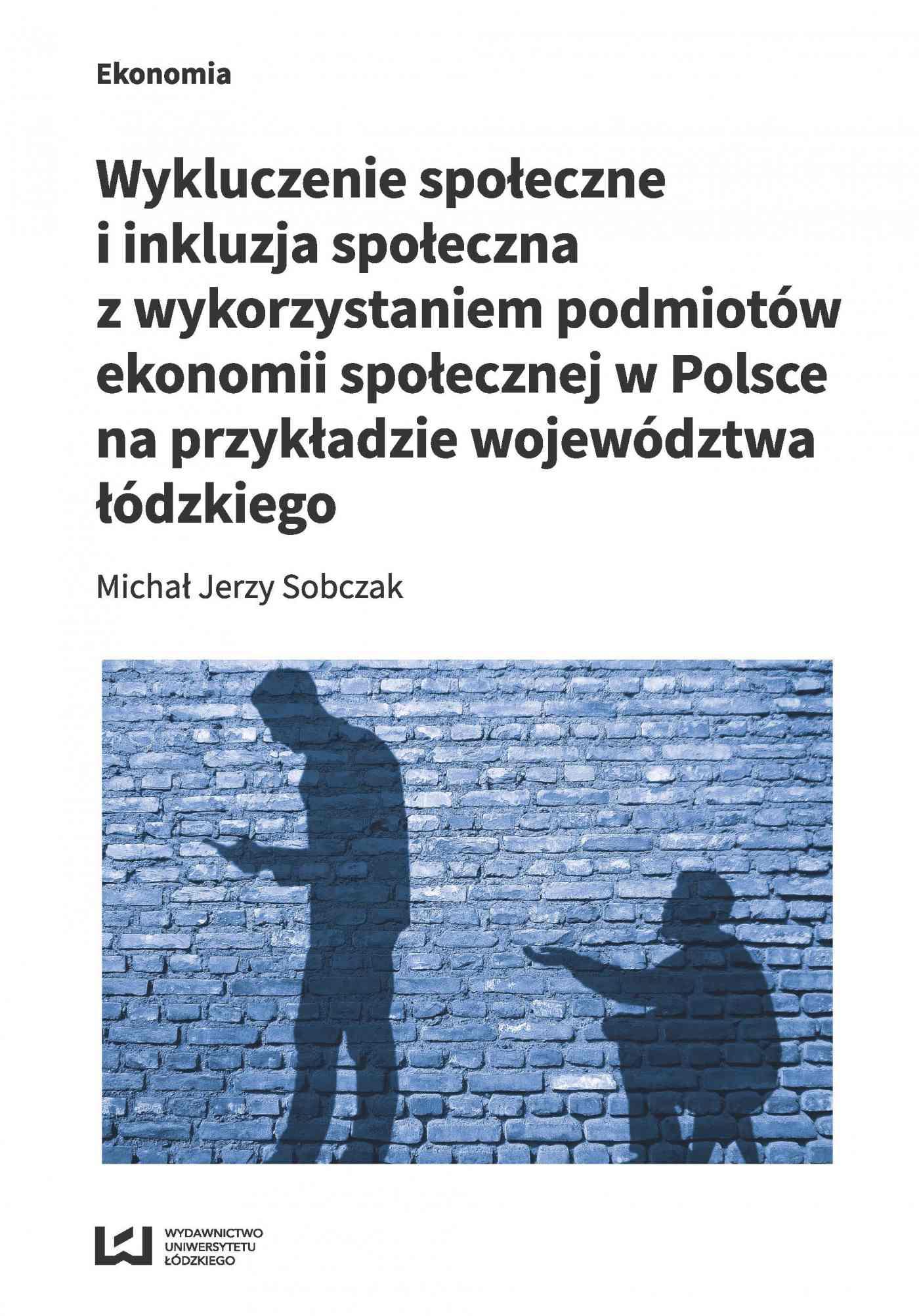 Wykluczenie społeczne i inkluzja społeczna z wykorzystaniem podmiotów ekonomii społecznej w Polsce na przykładzie województwa łódzkiego - Ebook (Książka PDF) do pobrania w formacie PDF