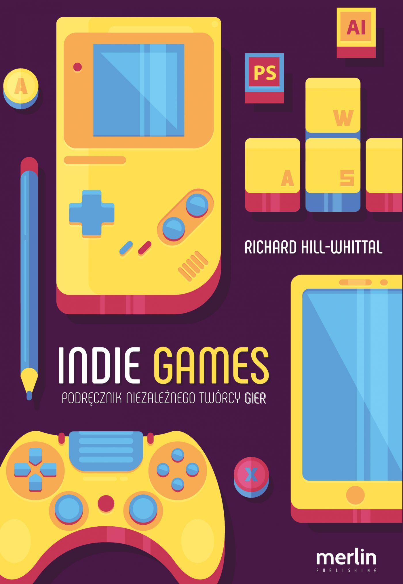 Indie games. Podręcznik niezależnego twórcy gier - Ebook (Książka na Kindle) do pobrania w formacie MOBI