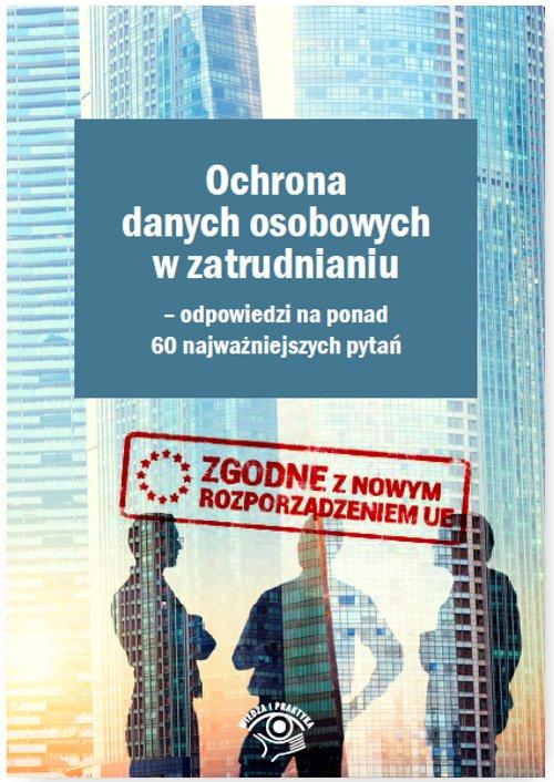 Ochrona danych osobowych w zatrudnianiu – odpowiedzi na ponad 60 najważniejszych pytań - Ebook (Książka PDF) do pobrania w formacie PDF