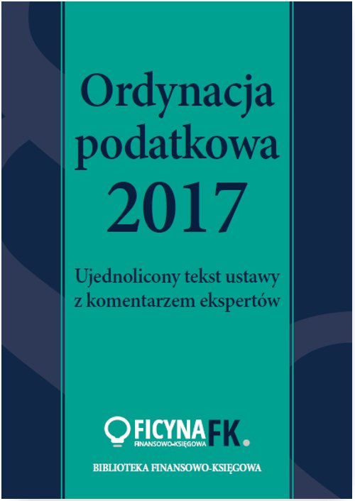 Ordynacja podatkowa 2017. Ujednolicony tekst ustawy z komentarzem ekspertów - Ebook (Książka PDF) do pobrania w formacie PDF
