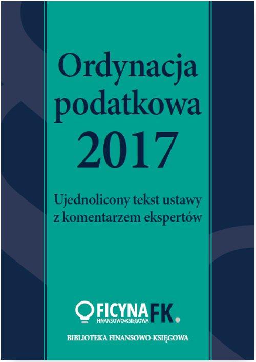 Ordynacja podatkowa 2017. Ujednolicony tekst ustawy z komentarzem ekspertów - Ebook (Książka EPUB) do pobrania w formacie EPUB
