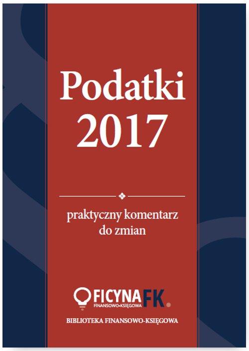 Podatki 2017. Praktyczny komentarz do zmian - Ebook (Książka PDF) do pobrania w formacie PDF