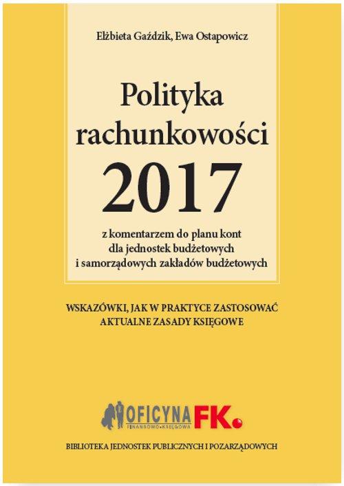 Polityka rachunkowości 2017 z komentarzem do planu kont dla jednostek budżetowych i samorządowych zakładów budżetowych - Ebook (Książka EPUB) do pobrania w formacie EPUB