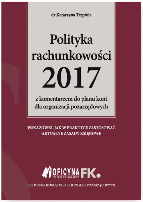 Polityka rachunkowości 2017 z komentarzem do planu kont dla organizacji pozarządowych - Ebook (Książka na Kindle) do pobrania w formacie MOBI