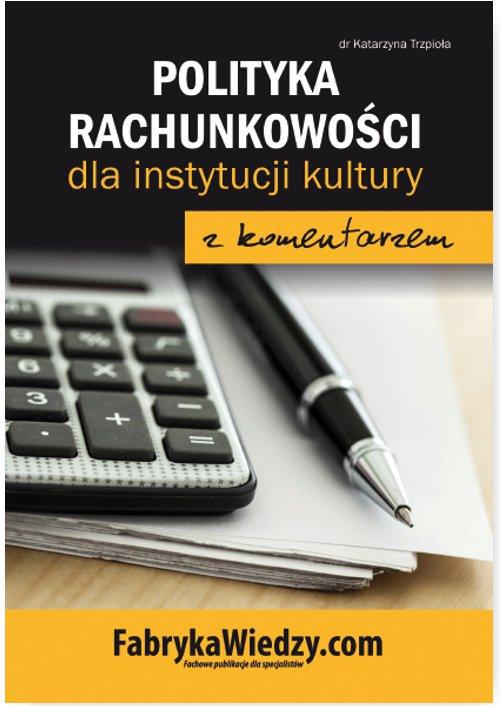 Polityka rachunkowości dla instytucji kultury z komentarzem - Ebook (Książka PDF) do pobrania w formacie PDF
