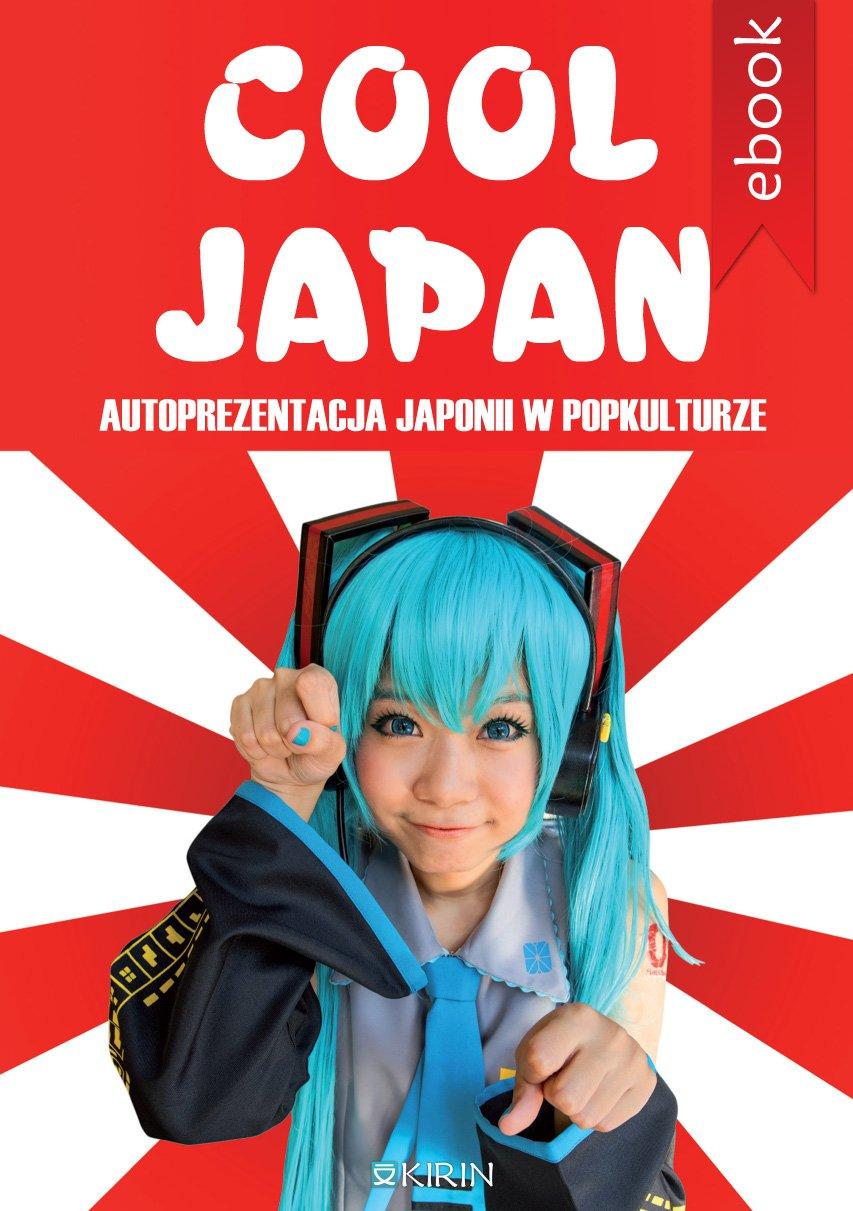 Cool Japan. Autoprezentacja Japonii w popkulturze - Ebook (Książka na Kindle) do pobrania w formacie MOBI