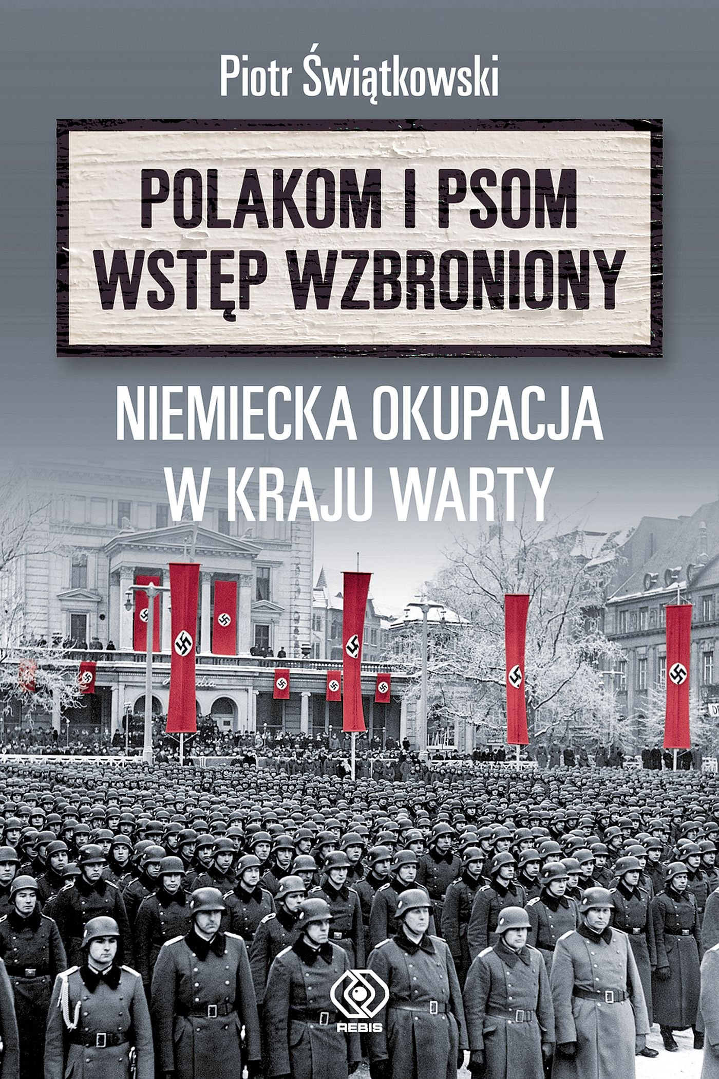 """""""Polakom i psom wstęp wzbroniony"""". Niemiecka okupacja w Kraju Warty - Ebook (Książka na Kindle) do pobrania w formacie MOBI"""
