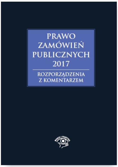 Prawo zamówień publicznych 2017. Rozporządzenia z komentarzem - Ebook (Książka PDF) do pobrania w formacie PDF