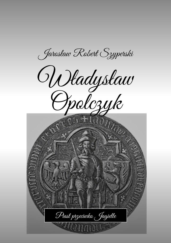 Władysław Opolczyk - Ebook (Książka na Kindle) do pobrania w formacie MOBI