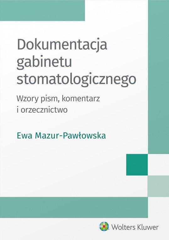 Dokumentacja gabinetu stomatologicznego. Wzory pism, komentarz i orzecznictwo - Ebook (Książka EPUB) do pobrania w formacie EPUB