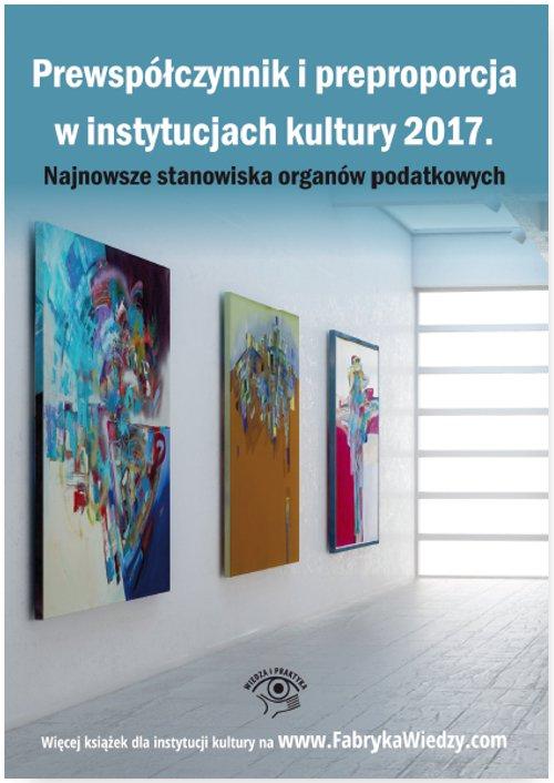 Prewspółczynnik i preproporcja w instytucjach kultury 2017. Najnowsze stanowiska organów podatkowych - Ebook (Książka EPUB) do pobrania w formacie EPUB