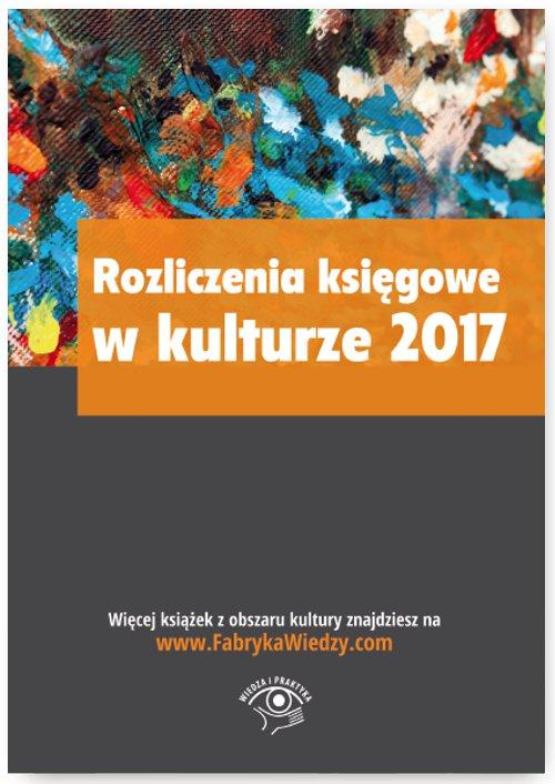 Rozliczenia księgowe w kulturze 2017 - Ebook (Książka PDF) do pobrania w formacie PDF