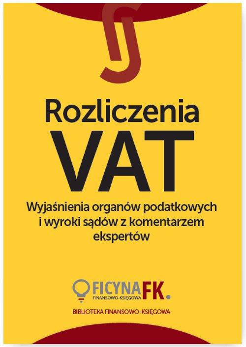 Rozliczenia VAT. Wyjaśnienia organów podatkowych i wyroki sądów z komentarzem ekspertów - Ebook (Książka na Kindle) do pobrania w formacie MOBI