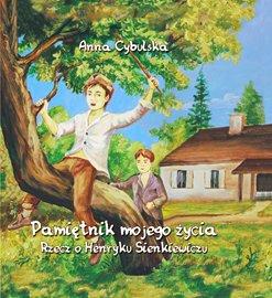 Pamiętnik mojego życia. Rzecz o Henryku Sienkiewiczu - Audiobook (Książka audio MP3) do pobrania w całości w archiwum ZIP