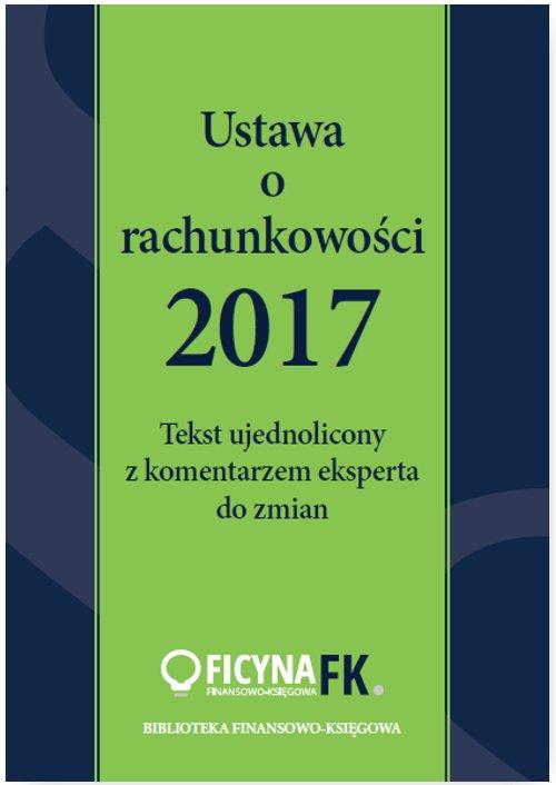 Ustawa o rachunkowości 2017. Tekst ujednolicony  z komentarzem eksperta do zmian - Ebook (Książka PDF) do pobrania w formacie PDF
