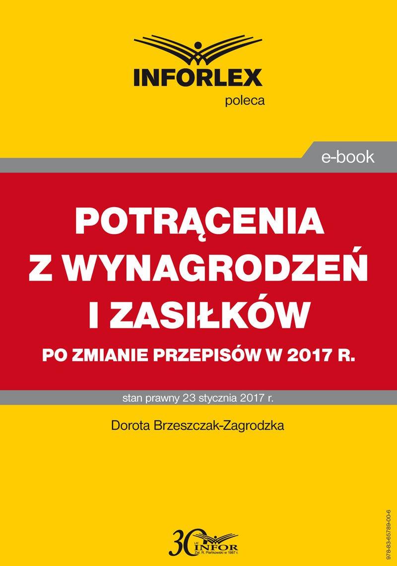 Potrącenia z wynagrodzeń i zasiłków po zmianie przepisów w 2017 r. - Ebook (Książka PDF) do pobrania w formacie PDF