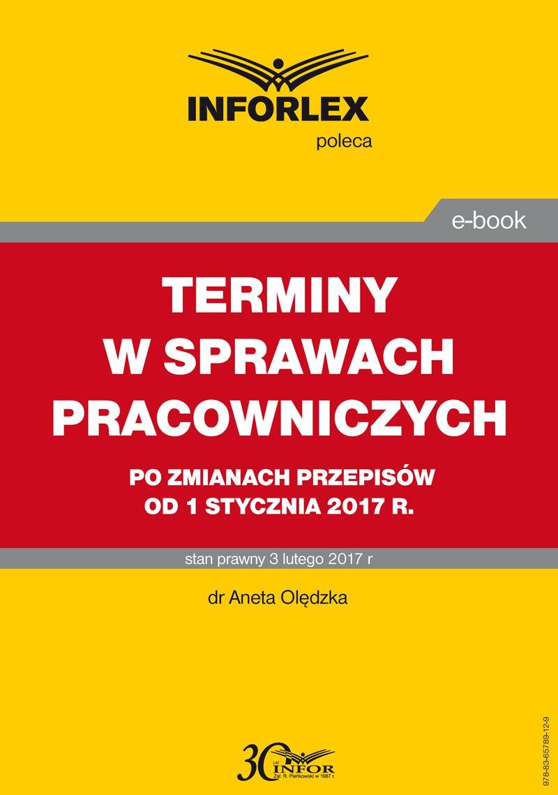 Terminy w sprawach pracowniczych po zmianach przepisów od 1 stycznia 2017 r. - Ebook (Książka PDF) do pobrania w formacie PDF