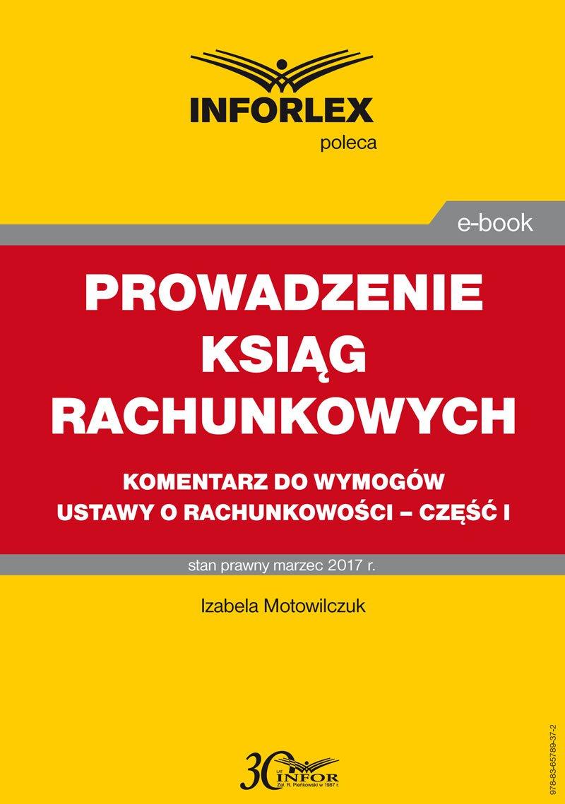 Prowadzenie ksiąg rachunkowych – komentarz do wymogów ustawy o rachunkowości – część I - Ebook (Książka PDF) do pobrania w formacie PDF