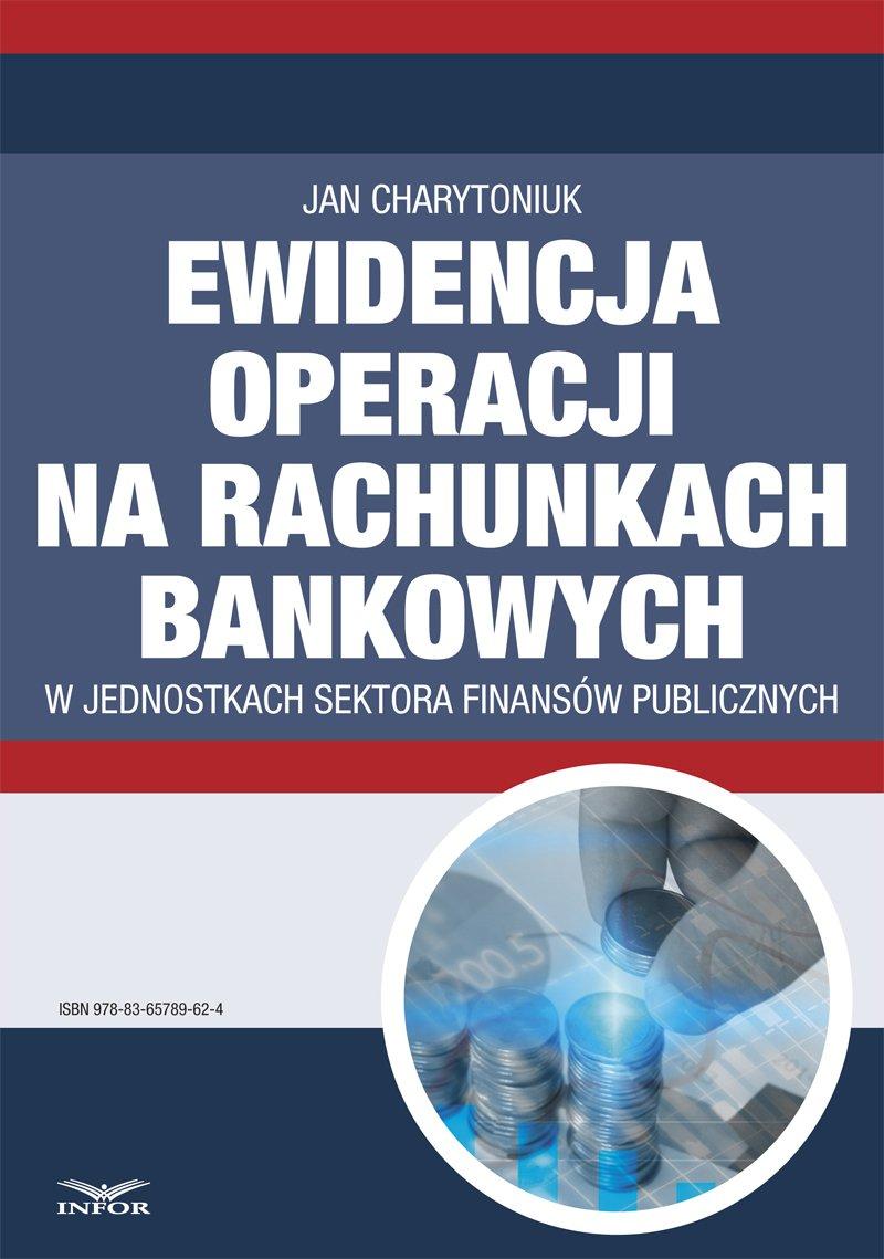 Ewidencja operacji na rachunkach bankowych  w jednostkach sektora finansów publicznych - Ebook (Książka PDF) do pobrania w formacie PDF