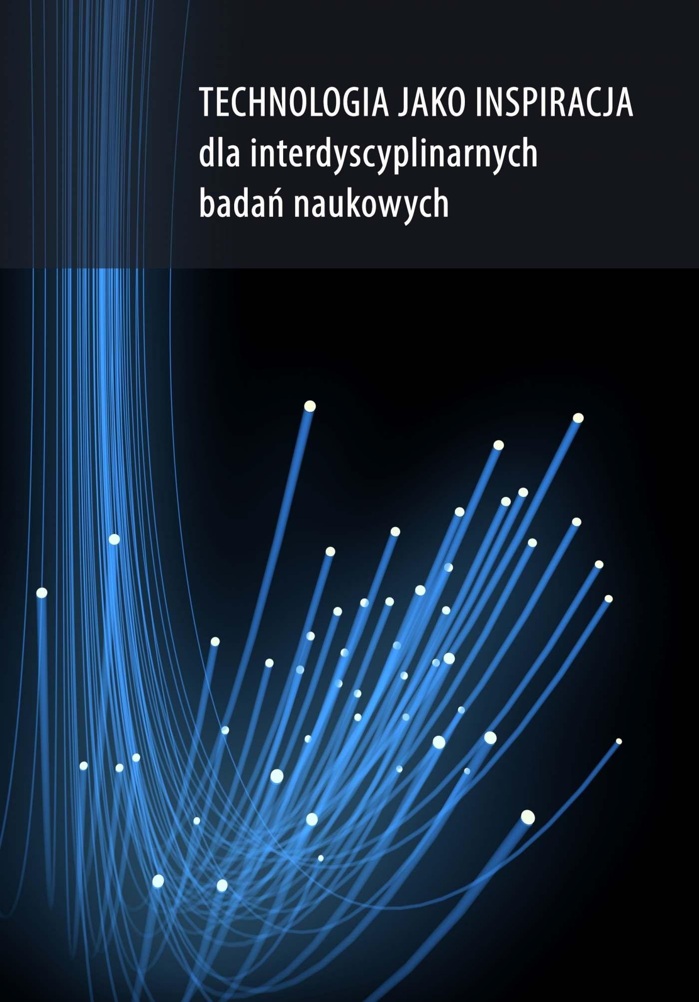 Technologia jako inspiracja dla interdyscyplinarnych badań naukowych - Ebook (Książka PDF) do pobrania w formacie PDF