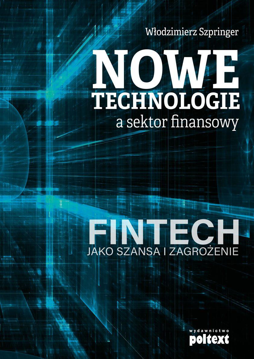 Nowe technologie a sektor finansowy. FinTech jako szansa i zagrożenie - Ebook (Książka EPUB) do pobrania w formacie EPUB