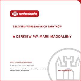 Cerkiew pw. Marii Magdaleny. Szlakiem warszawskich zabytków - Audiobook (Książka audio MP3) do pobrania w całości w archiwum ZIP