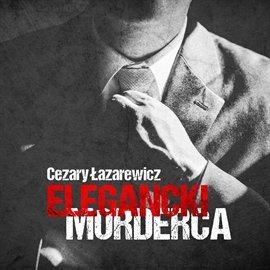 Elegancki morderca - Audiobook (Książka audio MP3) do pobrania w całości w archiwum ZIP
