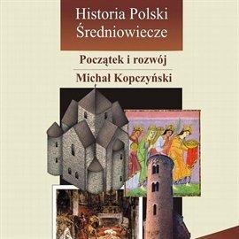 Historia Polski. Średniowiecze - początek i rozwój - Audiobook (Książka audio MP3) do pobrania w całości w archiwum ZIP