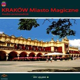 Kraków Miasto Magiczne - Audiobook (Książka audio MP3) do pobrania w całości w archiwum ZIP