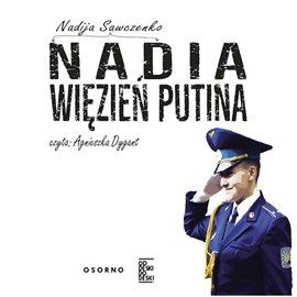 Nadia. Więzień Putina - Audiobook (Książka audio MP3) do pobrania w całości w archiwum ZIP