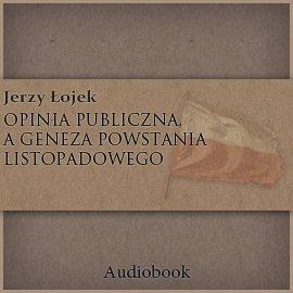 Opinia publiczna a geneza powstania listopadowego - Audiobook (Książka audio MP3) do pobrania w całości w archiwum ZIP
