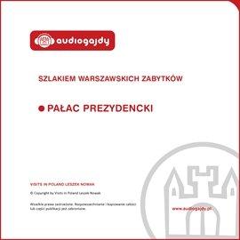 Pałac Prezydencki. Szlakiem warszawskich zabytków - Audiobook (Książka audio MP3) do pobrania w całości w archiwum ZIP