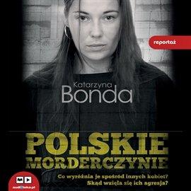 Polskie morderczynie - Audiobook (Książka audio MP3) do pobrania w całości w archiwum ZIP