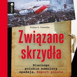 Związane skrzydła. Dlaczego polskie samoloty spadają. Raport pilota - Audiobook (Książka audio MP3) do pobrania w całości w archiwum ZIP