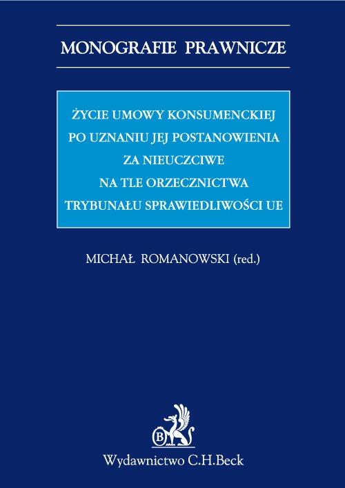 Życie umowy konsumenckiej po uznaniu jej postanowienia za nieuczciwe na tle orzecznictwa TSUE - Ebook (Książka PDF) do pobrania w formacie PDF
