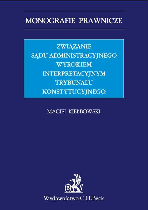 Związanie sądu administracyjnego wyrokiem interpretacyjnym Trybunału Konstytucyjnego - Ebook (Książka PDF) do pobrania w formacie PDF