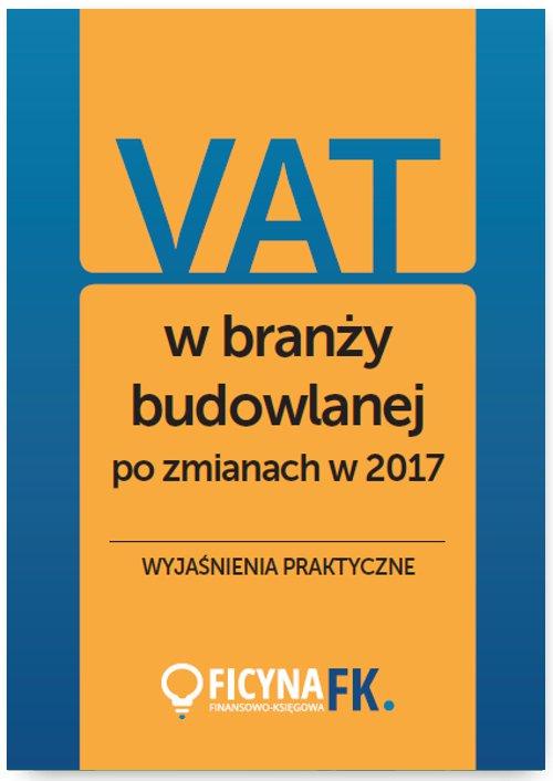 VAT w branży budowlanej po zmianach w 2017 – wyjaśnienia praktyczne - Ebook (Książka PDF) do pobrania w formacie PDF